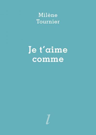 Milène Tournier, Je t'aime comme, Éditions Lurlure