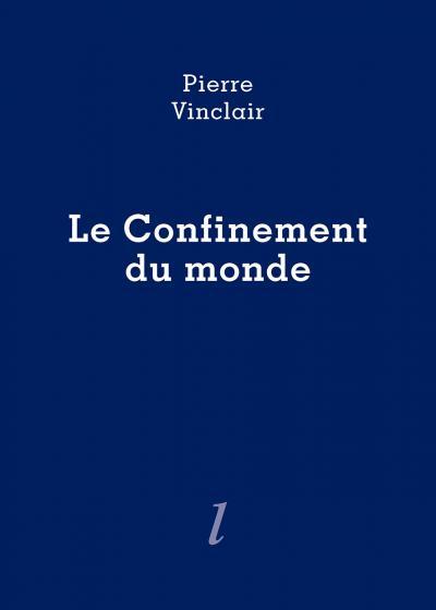 Pierre Vinclair, Le Confinement du monde, Éditions Lurlure
