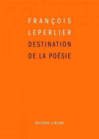 François Leperlier Destination de la poésie