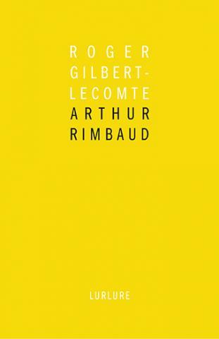 Arthur Rimabud de Roger Gilbert-Lecomte, introduction de Bernard Noël, éditions Lurlure